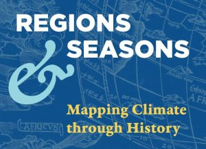 Regions and Seasons: Mapping Climate through History @ Norman B. Leventhal Map Center